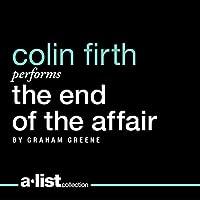 The End of the Affair Hörbuch von Graham Greene Gesprochen von: Colin Firth