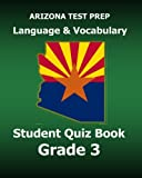 ARIZONA TEST PREP Language and Vocabulary Student Quiz Book Grade 3: Preparation for the AzMERIT Assessments
