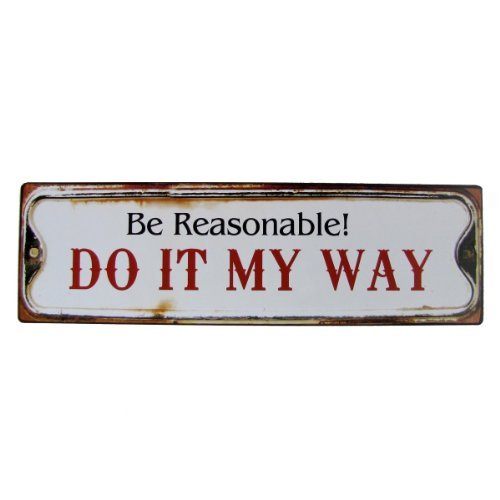 Be Reasonable, Do It My Way! Humerous Wall Plaque - Decorative Signs
