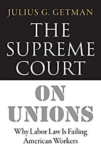 Book Cover: The Supreme Court on Unions: Why Labor Law Is Failing American Workers