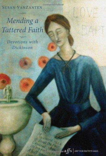 Mending a Tattered Faith: Devotions with Dickinson (Art for Faith's Sake), Susan VanZanten