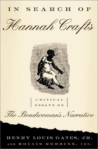 In Search of Hannah Crafts : Critical Essays in the Bondwomans Narrative