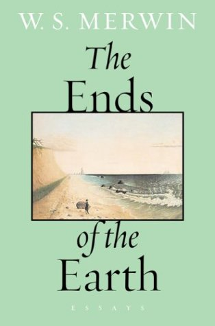 The Ends of the Earth: Essays, W. S. Merwin
