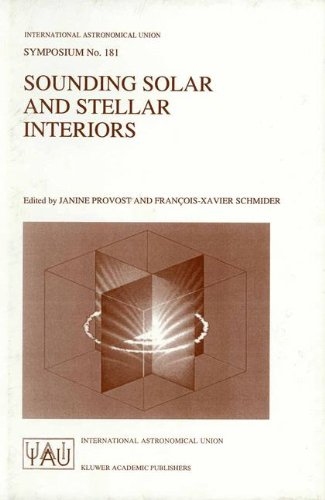 Sounding Solar and Stellar Interiors: Proceedings of the 181st Symposium of the International Astronomical Union, Held in Nice, France, September ... (International Astronomical Union Symposia)