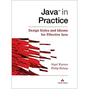 Java in Practice: Design Styles and Idioms for Effective Java