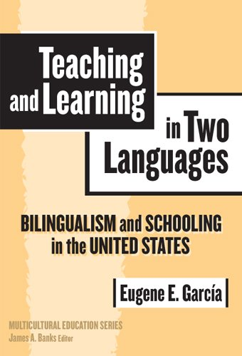 Teaching and Learning in Two Languages: Bilingualism & Schooling in the United States (Multicultural Education) (Multicultural Education Series)