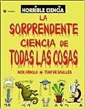 La Sorprendente Ciencia de Todas las Cosas (Horrible Ciencia) (Spanish Edition)