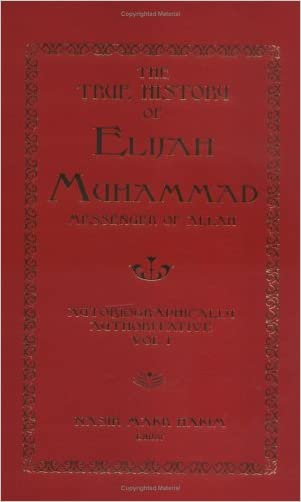 The True History of Elijah Muhammad, Messenger of Allah: Autobiographically Authoritative, Volume 1