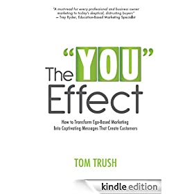 "The ""You"" Effect: How to Transform Ego-Based Marketing Into Captivating Messages That Create Customers"