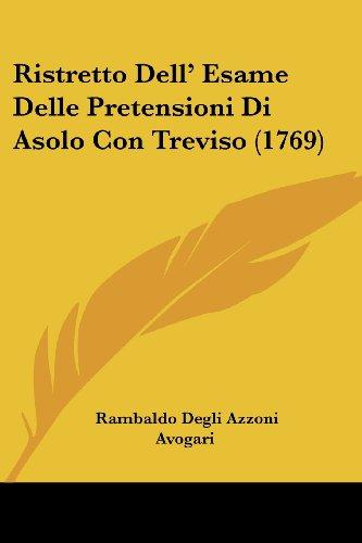 Ristretto Dell' Esame Delle Pretensioni Di Asolo Con Treviso (1769)