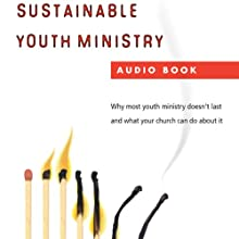 Sustainable Youth Ministry: Why Most Youth Ministry Doesn't Last and What Your Church Can Do About It (       UNABRIDGED) by Mark DeVries Narrated by Mark DeVries