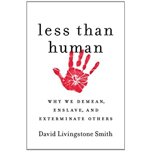 Less Than Human: Why Humans Demean, Enslave and Exterminate Each Other book jacket