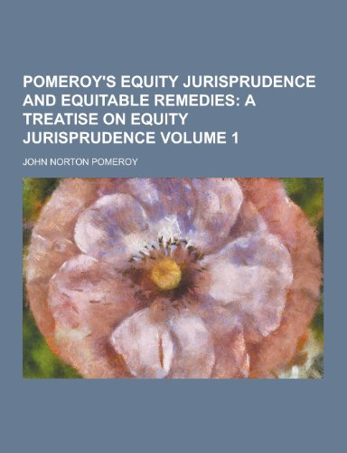 Pomeroy's Equity Jurisprudence and Equitable Remedies Volume 1 PDF