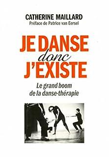 Je danse donc j'existe : le grand boom de la danse-thérapie, Maillard, Catherine