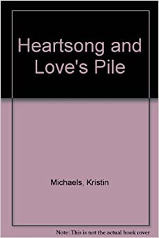 Heartsong and Love's Pile: Kristin Michaels: 9780451120786: Amazon.com