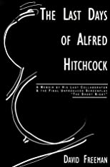 Last Days of Alfred Hitchcock: Memoir His Last Collaborator The Final Unproduced Screenplay The Short Night