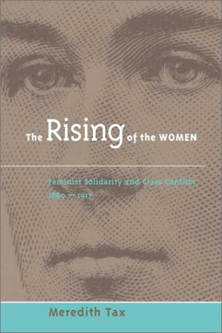 The Rising of Women: Feminist Solidarity and Class Conflict, 1880-1917