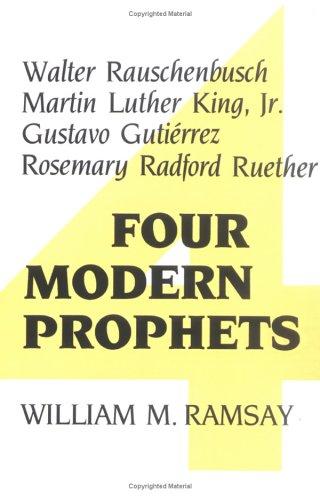 Four Modern Prophets: Walter Rauschenbusch, Martin Luther...