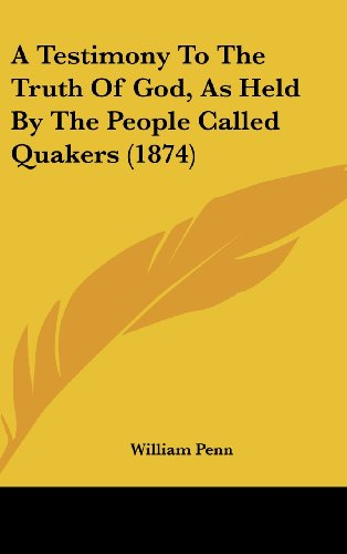 A Testimony To The Truth Of God, As Held By The People Called Quakers (1874)