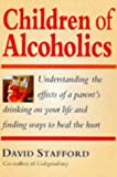Children of Alcoholics: Understanding the Effects of a Parent's Drinking on Your Life and Finding Ways to Heal the Hurt (0749911409) by Stafford, David
