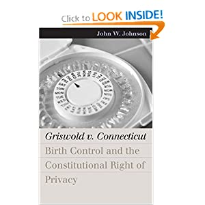 Griswold V. Connecticut: Birth Control And The Constitutional Right Of Privacy (Landmark Law Cases and... by John W. Johnson