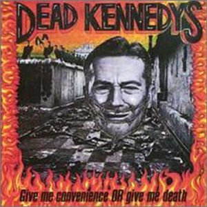 Give Me Convenience Or Give... by Dead Kennedys