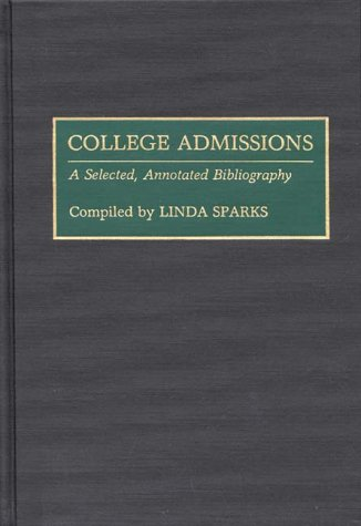 College Admissions: A Selected Annotated Bibliography (Bibliographies and Indexes in Education)