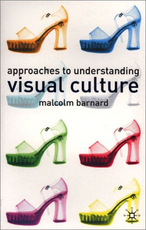 Approaches to Understanding Visual Culture by: Malcolm Barnard