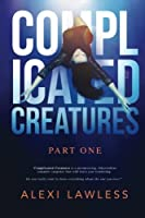 Complicated Creatures: Part One in a Romantic Suspense Series (Volume 1)