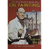The Beginner's Book of Oil Paintingby Adrian Hill