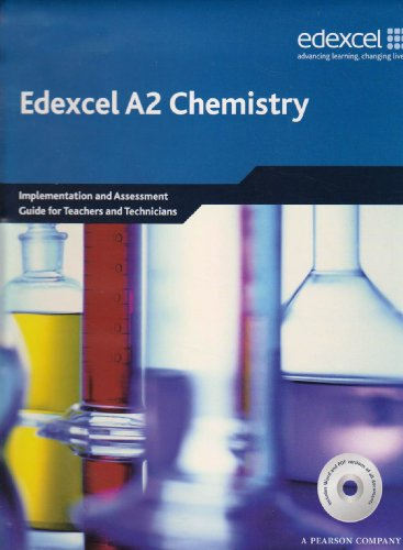 Edexcel A2 Chemistry: Implementation and Assessment Guide for Teachers and Technicians (Edexcel GCE Chemistry)