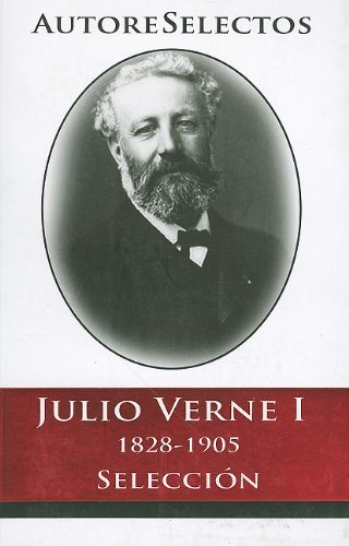 Julio Verne I 1828-1905 Seleccion = Jules Verne I 1828-1905 Selection (Autore Selectos) (Spanish Edition)