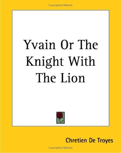 yvain the knight with the lion Yvain, a little (ish) known knight from the court of king arthur, wishes for adventure and gets more than he bargained for when he kills a local lord in battle and then promptly falls for the dead lord's lady, laudine.