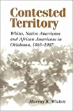 Contested Territory: Whites, Native Americans, and African Americans in Oklahoma, 1865--1907