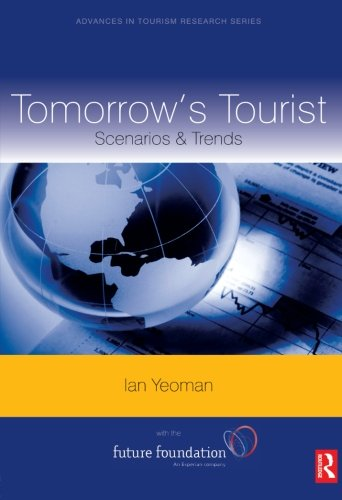 Tomorrow's Tourist: Scenarios & Trends: Scenarios and Trends (Advances in Tourism Research)