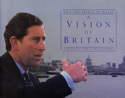 A Vision of Britain: A Personal View of Architecture, Prince Charles, The Prince of Wales