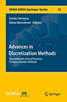 ADVANCES IN DISCRETIZATION METHODS: DISCONTINUITIES, VIRTUAL ELEMENTS, FICTITIOUS DOMAIN METHODS (SEMA SIMAI SPRINGER SERIES)