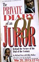 The Private Diary of an O.J. Juror: Behind the Scenes of the Trial of the Century
