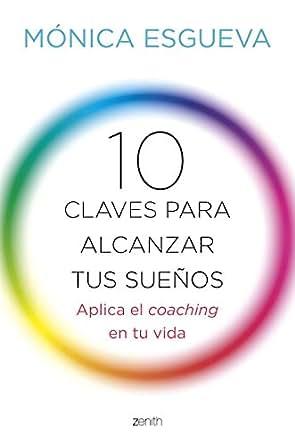 Amazon.com: 10 claves para alcanzar tus sueños: Aplica el coaching en