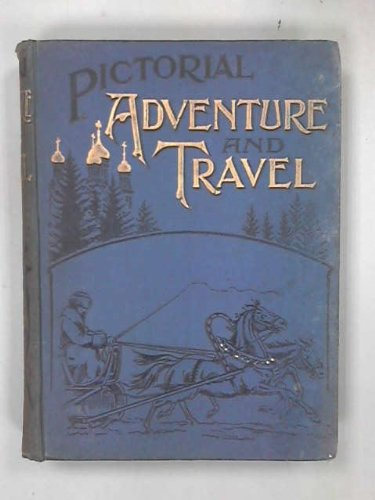 Pictorial Adventure And Travel In All Parts Of