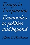 Essays in Trespassing: Economics to Politics and Beyond (0521282438) by Hirschman, Albert O.