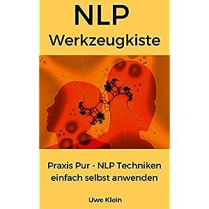 NLP Werkzeugkiste: Praxis Pur - NLP Techniken einfach selbst anwenden