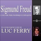 Sigmund Freud: L'œuvre philosophique expliquée | Luc Ferry