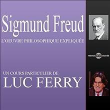 Sigmund Freud: L'œuvre philosophique expliquée Discours Auteur(s) : Luc Ferry Narrateur(s) : Luc Ferry