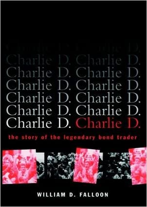 Charlie D.: The Story of the Legendary Bond Trader written by William D. Falloon
