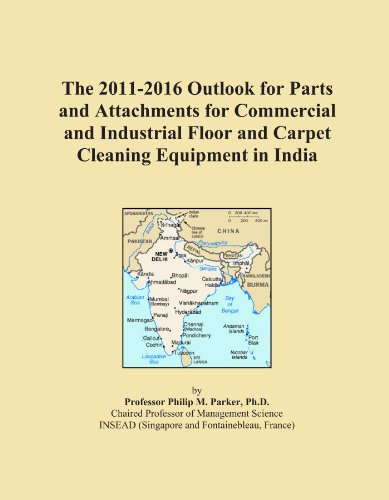 The 2011-2016 Outlook for Parts and Attachments for Commercial and Industrial Floor and Carpet Cleaning Equipment in India