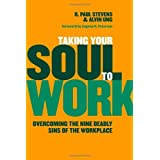 Taking Your Soul to Work: Overcoming the Nine Deadly Sins of the Workplace