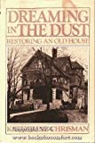 img - for Dreaming in the Dust: Restoring an Old House by Chrisman, Katherine (1986) Hardcover book / textbook / text book