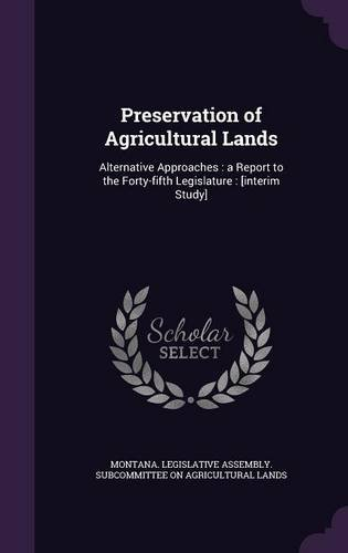 Preservation of Agricultural Lands: Alternative Approaches : a Report to the Forty-fifth Legislature : [interim Study]