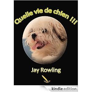 Quelle vie de chien - Jay Rowling